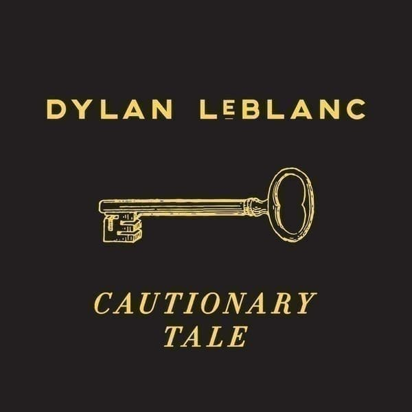 dylan leblanc,cautionary tale