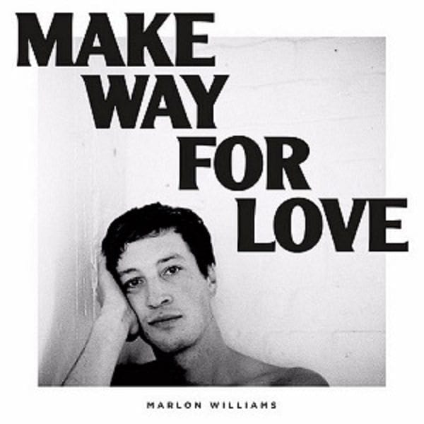 Marlon Williams, Make Way For Love